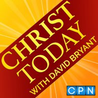 Christ Today Podcast with David Bryant